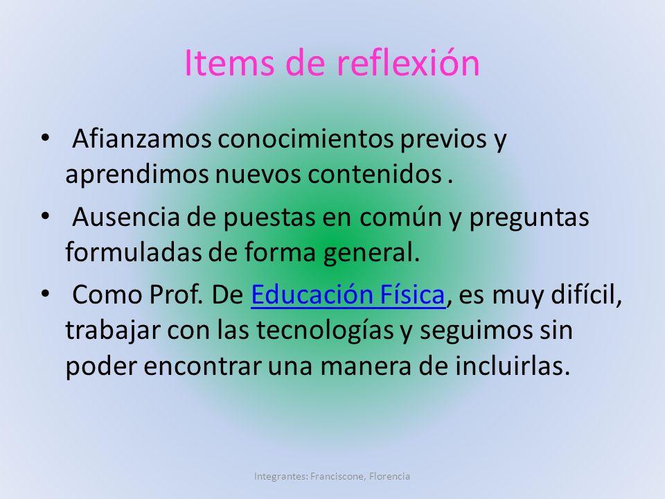 Items de reflexión Afianzamos conocimientos previos y aprendimos nuevos contenidos. Ausencia de puestas en común y preguntas formuladas de forma gener