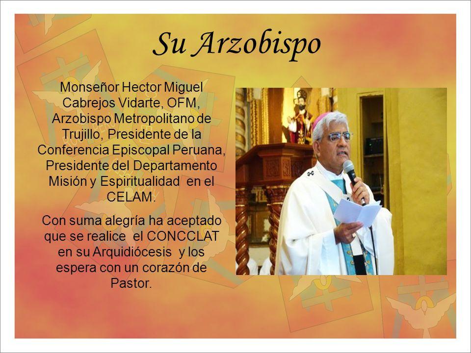 Su Arzobispo Monseñor Hector Miguel Cabrejos Vidarte, OFM, Arzobispo Metropolitano de Trujillo, Presidente de la Conferencia Episcopal Peruana, Presid