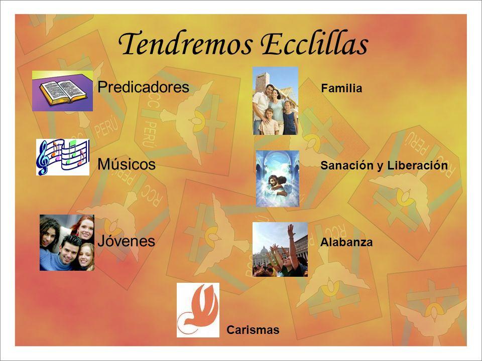 Tendremos Ecclillas Predicadores Familia Músicos Sanación y Liberación Jóvenes Alabanza Carismas
