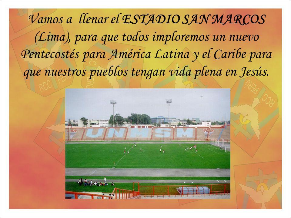 Vamos a llenar el ESTADIO SAN MARCOS (Lima), para que todos imploremos un nuevo Pentecostés para América Latina y el Caribe para que nuestros pueblos