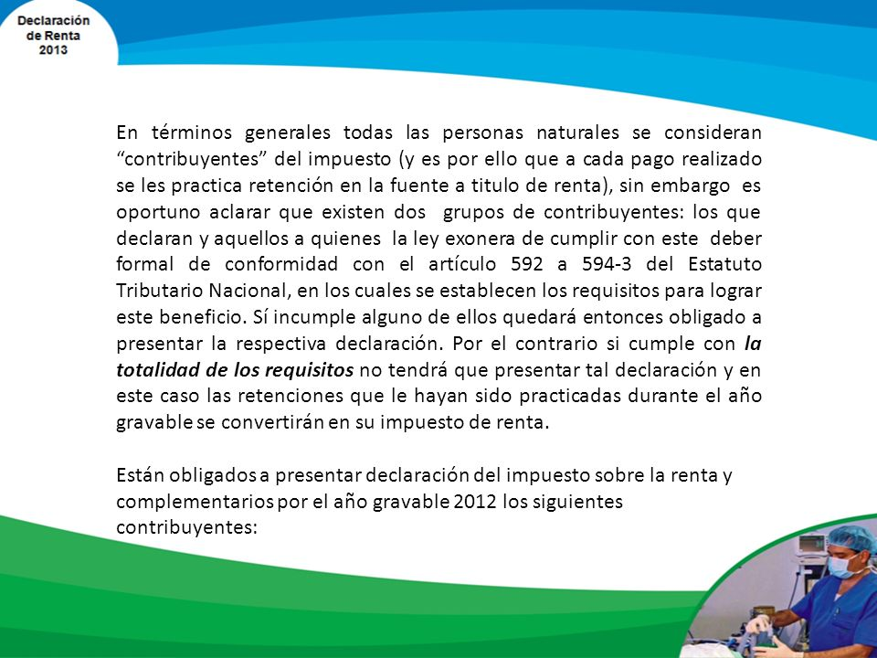 ANESTECOOP y SEDAR quieren brindarle a todos sus asociados y afiliados la siguiente información que le ayudará a determinar su obligación de declarar impuesto de renta por el año 2012, para lo cual se detallan los requisitos y cuantías actualizadas, lo anterior con el fin, que puedan ir planeando el cumplimiento de sus deberes para con el fisco teniendo en cuenta que los vencimientos de renta personas naturales están entre el 09 de Agosto y el 06 de Septiembre del presente año.