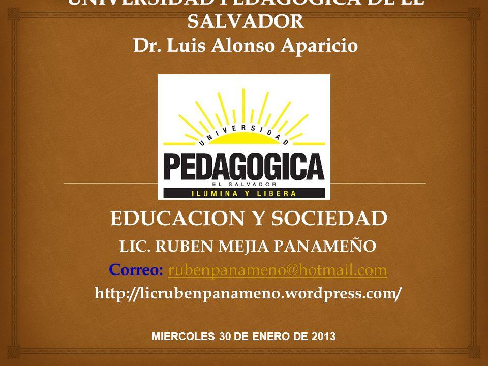 LIC. RUBEN MEJIA PANAMEÑO Correo: rubenpanameno@hotmail.com rubenpanameno@hotmail.com http://licrubenpanameno.wordpress.com/ EDUCACION Y SOCIEDAD MIER