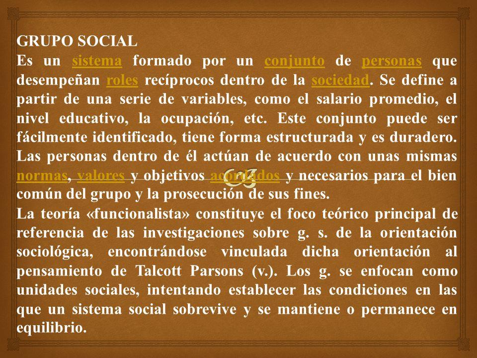 GRUPO SOCIAL Es un sistema formado por un conjunto de personas que desempeñan roles recíprocos dentro de la sociedad.