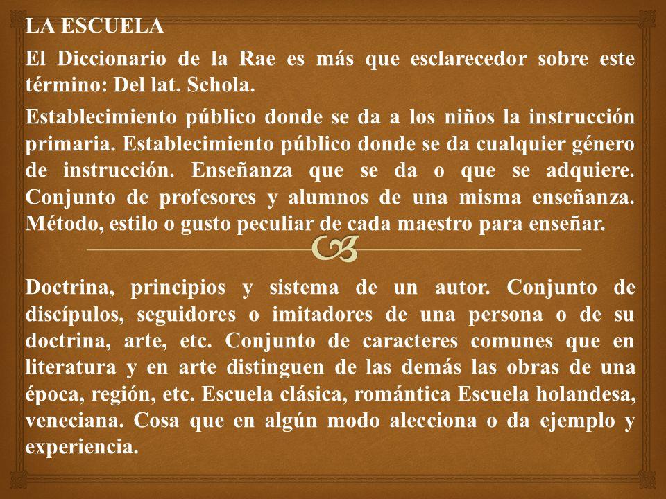 LA ESCUELA El Diccionario de la Rae es más que esclarecedor sobre este término: Del lat.