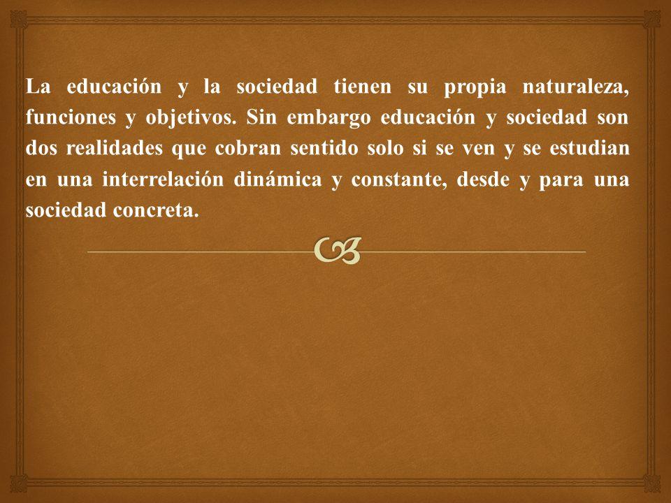 La educación y la sociedad tienen su propia naturaleza, funciones y objetivos.