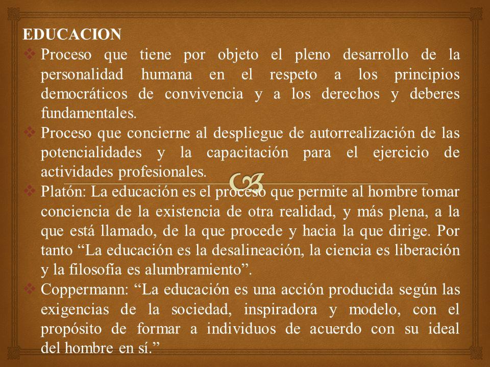 EDUCACION Proceso que tiene por objeto el pleno desarrollo de la personalidad humana en el respeto a los principios democráticos de convivencia y a los derechos y deberes fundamentales.