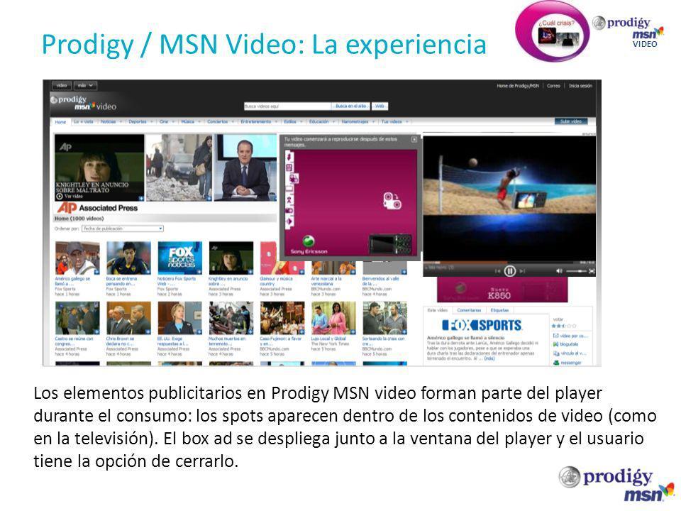 Prodigy / MSN Video: La experiencia VIDEO Los elementos publicitarios en Prodigy MSN video forman parte del player durante el consumo: los spots apare