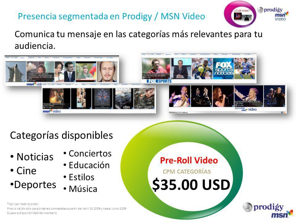 Presencia segmentada en Prodigy / MSN Video VIDEO *Aplican restricciones: Precio válido sólo para órdenes contratadas a partir del Abril 15 2009 y has