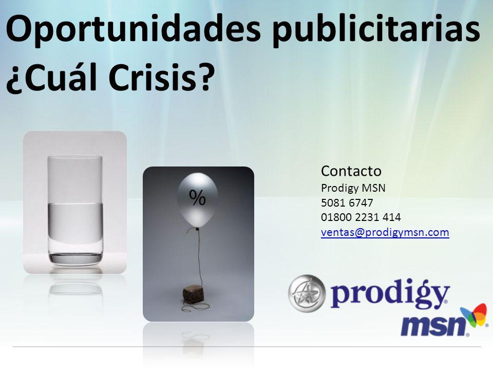 Contacto Prodigy MSN 5081 6747 01800 2231 414 ventas@prodigymsn.com Oportunidades publicitarias ¿Cuál Crisis