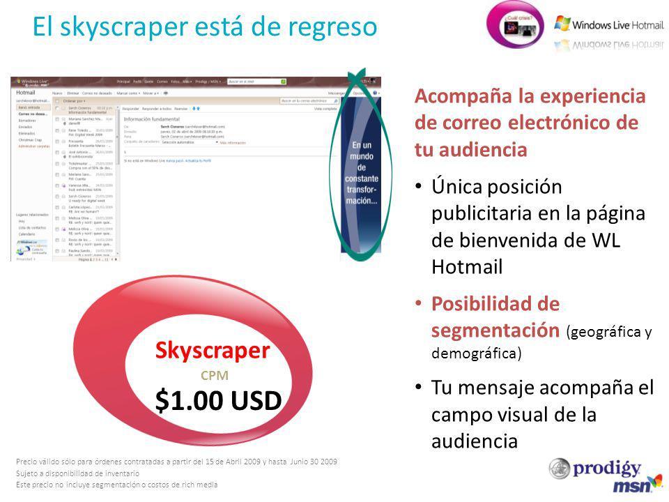 El skyscraper está de regreso Skyscraper $1.00 USD CPM Acompaña la experiencia de correo electrónico de tu audiencia Única posición publicitaria en la