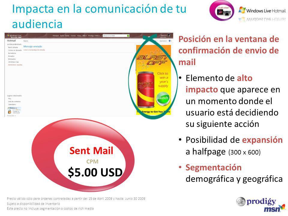 Impacta en la comunicación de tu audiencia Sent Mail $5.00 USD CPM Posición en la ventana de confirmación de envio de mail Elemento de alto impacto qu