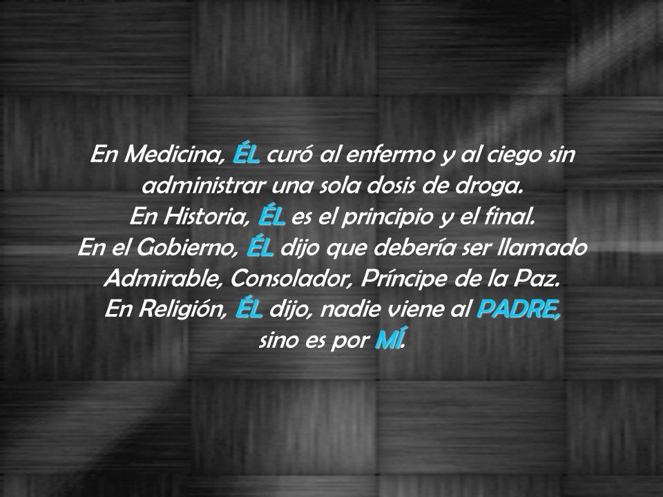 En Medicina, É ÉÉ ÉL curó al enfermo y al ciego sin administrar una sola dosis de droga.