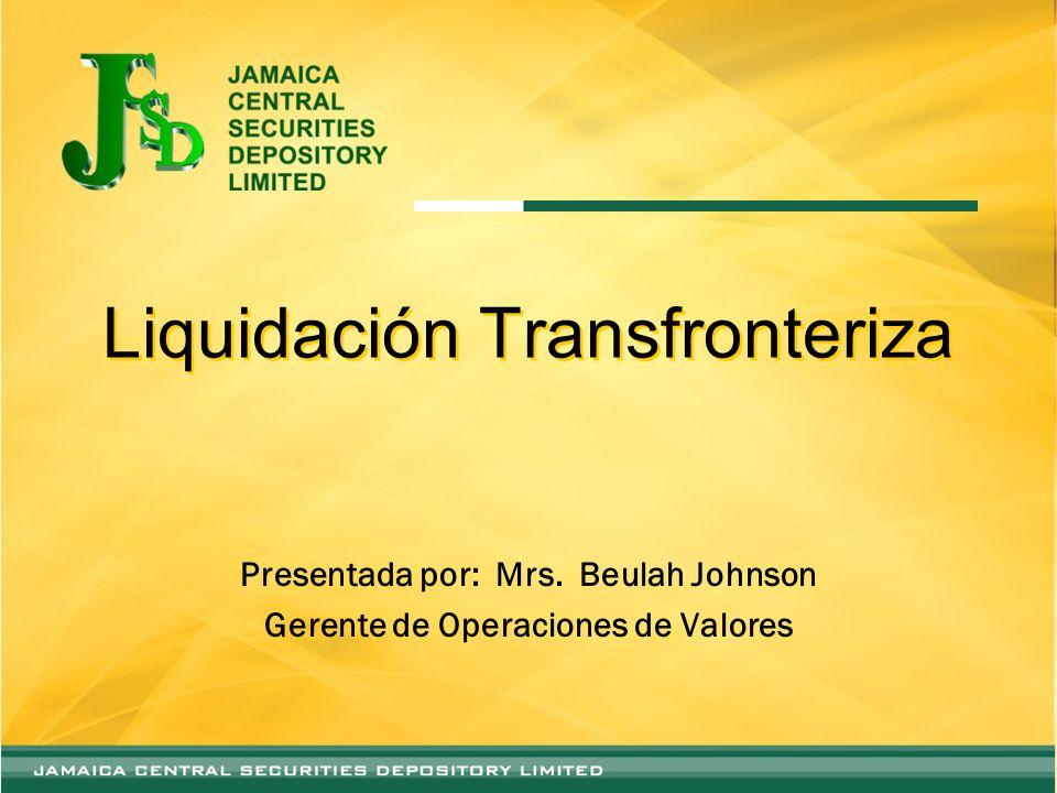 Liquidación Transfronteriza Presentada por: Mrs. Beulah Johnson Gerente de Operaciones de Valores