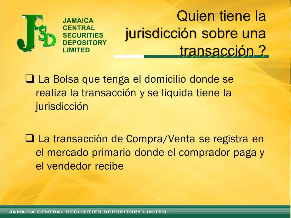 Quien tiene la jurisdicción sobre una transacción ? La Bolsa que tenga el domicilio donde se realiza la transacción y se liquida tiene la jurisdicción
