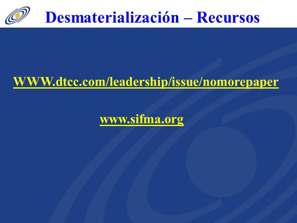 Desmaterialización – Recursos www.sifma.org WWW.dtcc.com/leadership/issue/nomorepaper