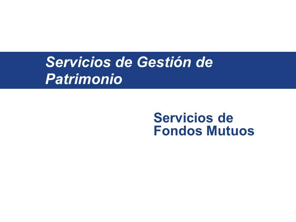 Servicios de Gestión de Patrimonio Servicios de Fondos Mutuos