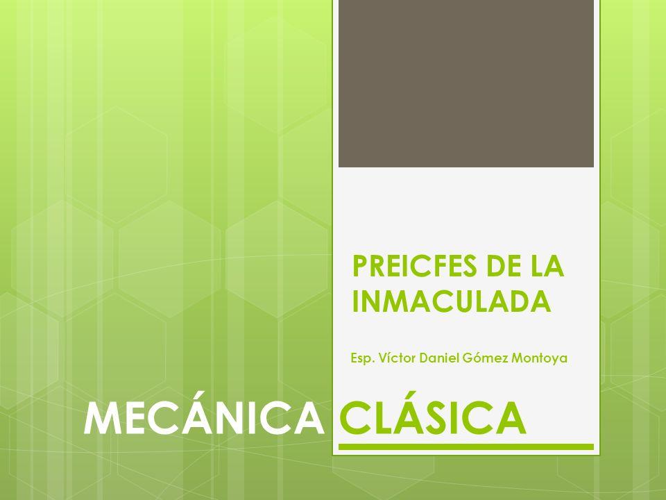 PREICFES DE LA INMACULADA MECÁNICA CLÁSICA Esp. Víctor Daniel Gómez Montoya