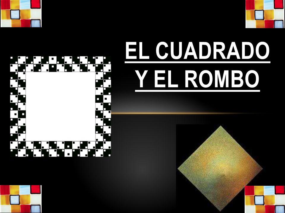 EL CUADRADO Y EL ROMBO