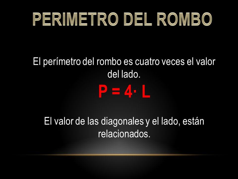 El perímetro del rombo es cuatro veces el valor del lado. P = 4· L El valor de las diagonales y el lado, están relacionados.