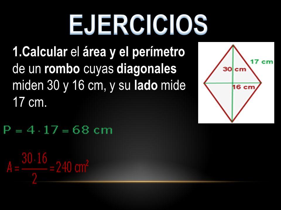 1.Calcular el área y el perímetro de un rombo cuyas diagonales miden 30 y 16 cm, y su lado mide 17 cm.
