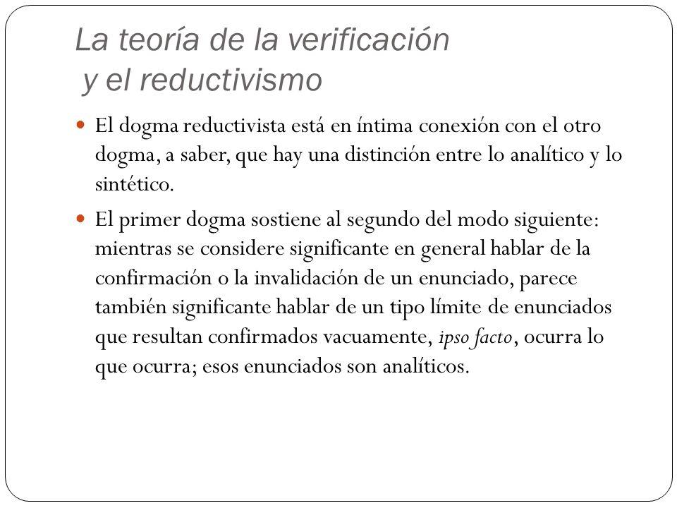 La teoría de la verificación y el reductivismo El dogma reductivista está en íntima conexión con el otro dogma, a saber, que hay una distinción entre lo analítico y lo sintético.
