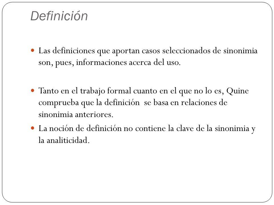 Definición Las definiciones que aportan casos seleccionados de sinonimia son, pues, informaciones acerca del uso. Tanto en el trabajo formal cuanto en