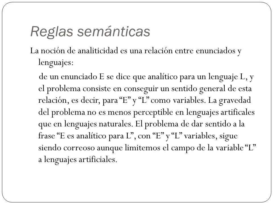Reglas semánticas La noción de analiticidad es una relación entre enunciados y lenguajes: de un enunciado E se dice que analítico para un lenguaje L,