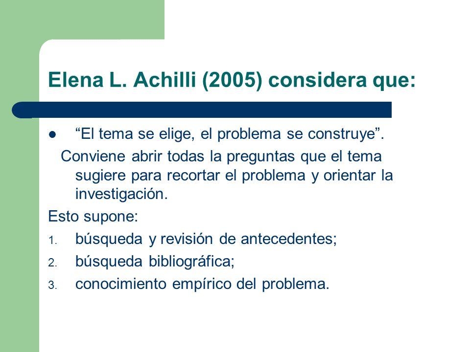 Elena L. Achilli (2005) considera que: El tema se elige, el problema se construye. Conviene abrir todas la preguntas que el tema sugiere para recortar