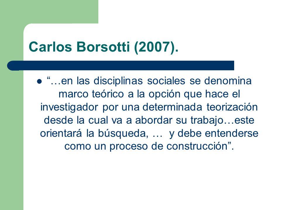 Carlos Borsotti (2007). …en las disciplinas sociales se denomina marco teórico a la opción que hace el investigador por una determinada teorización de