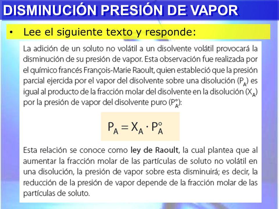 DISMINUCIÓN PRESIÓN DE VAPOR Lee el siguiente texto y responde: DISMINUCIÓN PRESIÓN DE VAPOR