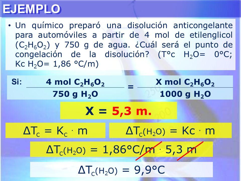 EJEMPLO Un químico preparó una disolución anticongelante para automóviles a partir de 4 mol de etilenglicol (C 2 H 6 O 2 ) y 750 g de agua. ¿Cuál será