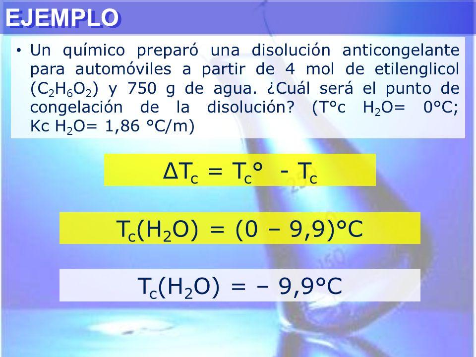 T c = T c ° - T c T c (H 2 O) = (0 – 9,9)°C T c (H 2 O) = – 9,9°C EJEMPLO Un químico preparó una disolución anticongelante para automóviles a partir d