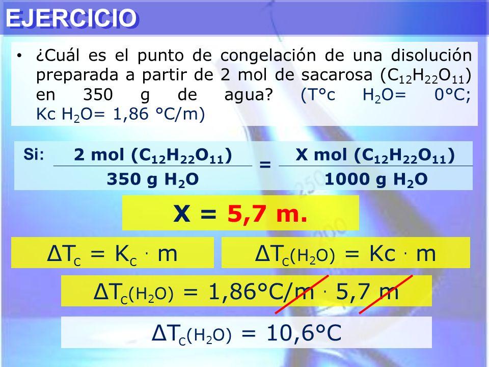EJERCICIO ¿Cuál es el punto de congelación de una disolución preparada a partir de 2 mol de sacarosa (C 12 H 22 O 11 ) en 350 g de agua? (T°c H 2 O= 0