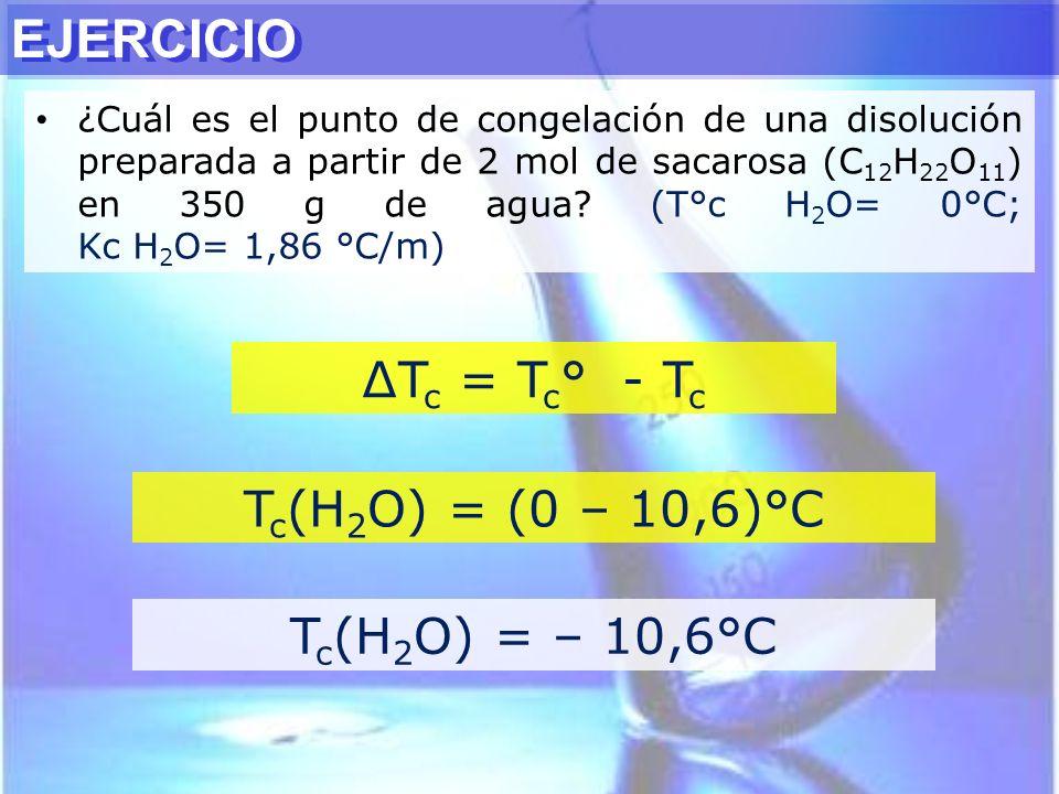 T c = T c ° - T c T c (H 2 O) = (0 – 10,6)°C T c (H 2 O) = – 10,6°C EJERCICIO ¿Cuál es el punto de congelación de una disolución preparada a partir de