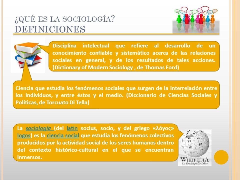 ¿ QUÉ ES LA SOCIOLOGÍA ? DEFINICIONES La sociología (del latín socius, socio, y del griego «λóγος» logos) es la ciencia social que estudia los fenómen