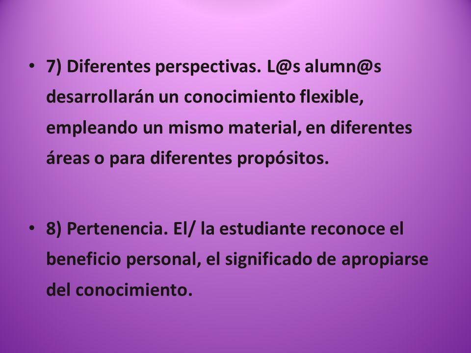 7) Diferentes perspectivas. L@s alumn@s desarrollarán un conocimiento flexible, empleando un mismo material, en diferentes áreas o para diferentes pro