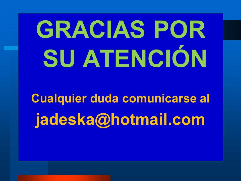 GRACIAS POR SU ATENCIÓN Cualquier duda comunicarse al jadeska@hotmail.com