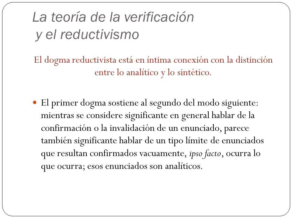 La teoría de la verificación y el reductivismo El dogma reductivista está en íntima conexión con la distinción entre lo analítico y lo sintético. El p