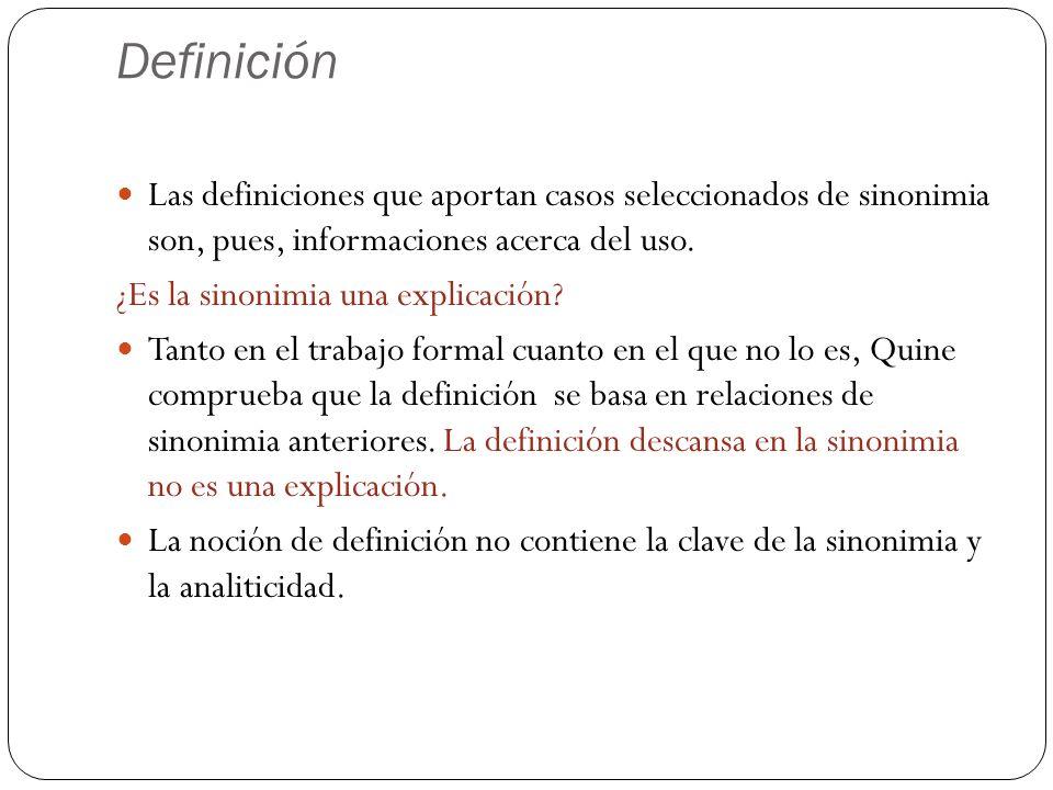 Definición Las definiciones que aportan casos seleccionados de sinonimia son, pues, informaciones acerca del uso. ¿Es la sinonimia una explicación? Ta