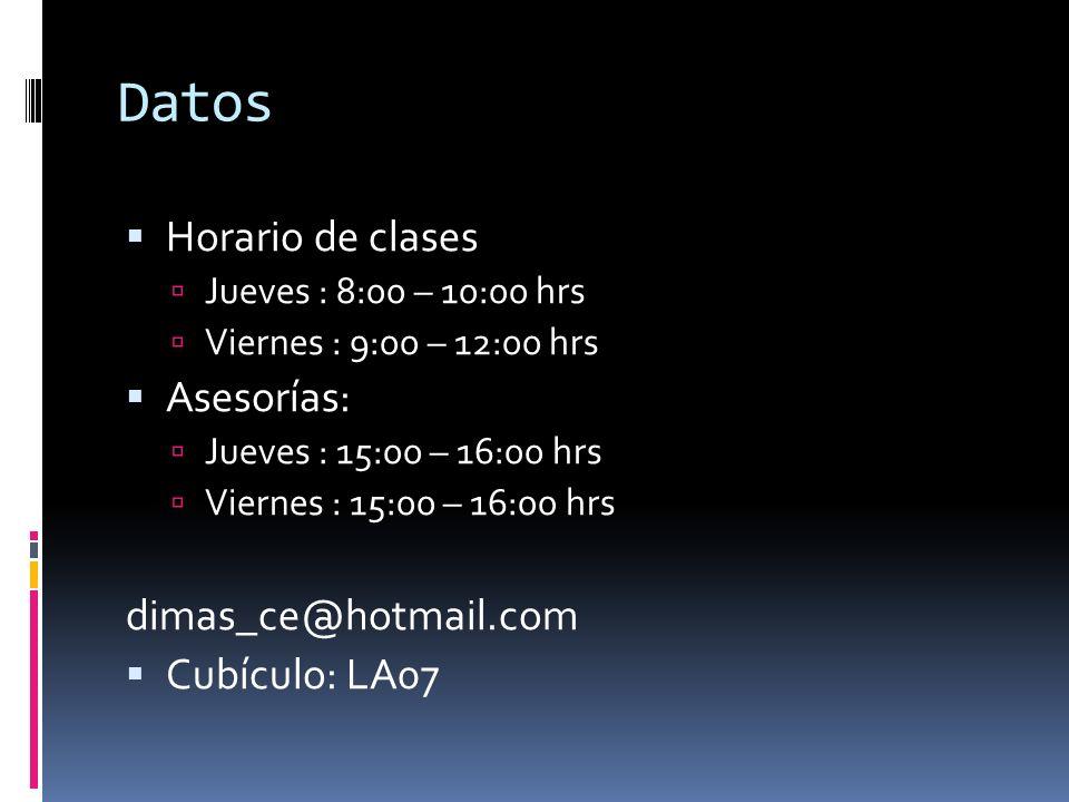 Datos Horario de clases Jueves : 8:00 – 10:00 hrs Viernes : 9:00 – 12:00 hrs Asesorías: Jueves : 15:00 – 16:00 hrs Viernes : 15:00 – 16:00 hrs dimas_c