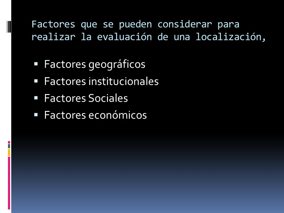 Factores que se pueden considerar para realizar la evaluación de una localización, Factores geográficos Factores institucionales Factores Sociales Fac