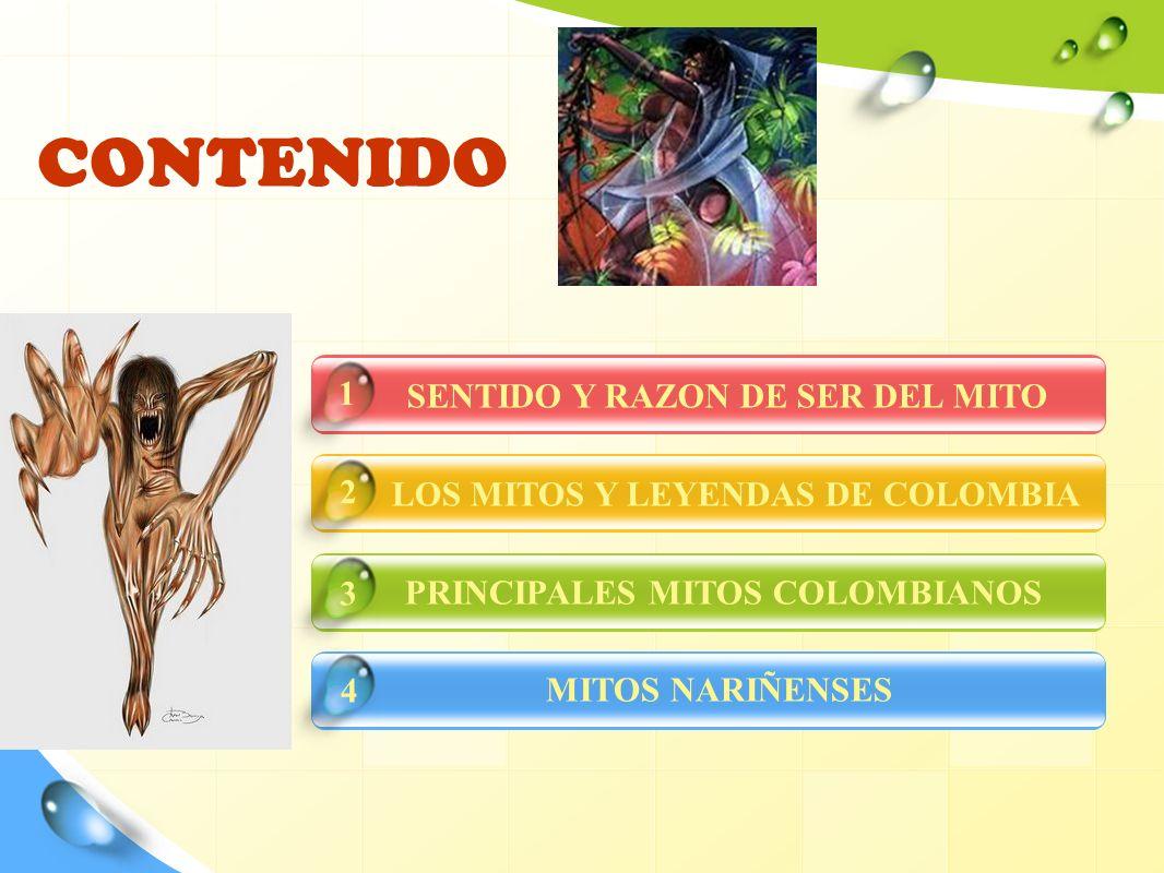 CONTENIDO SENTIDO Y RAZON DE SER DEL MITO LOS MITOS Y LEYENDAS DE COLOMBIA PRINCIPALES MITOS COLOMBIANOS MITOS NARIÑENSES 4 1 2 3