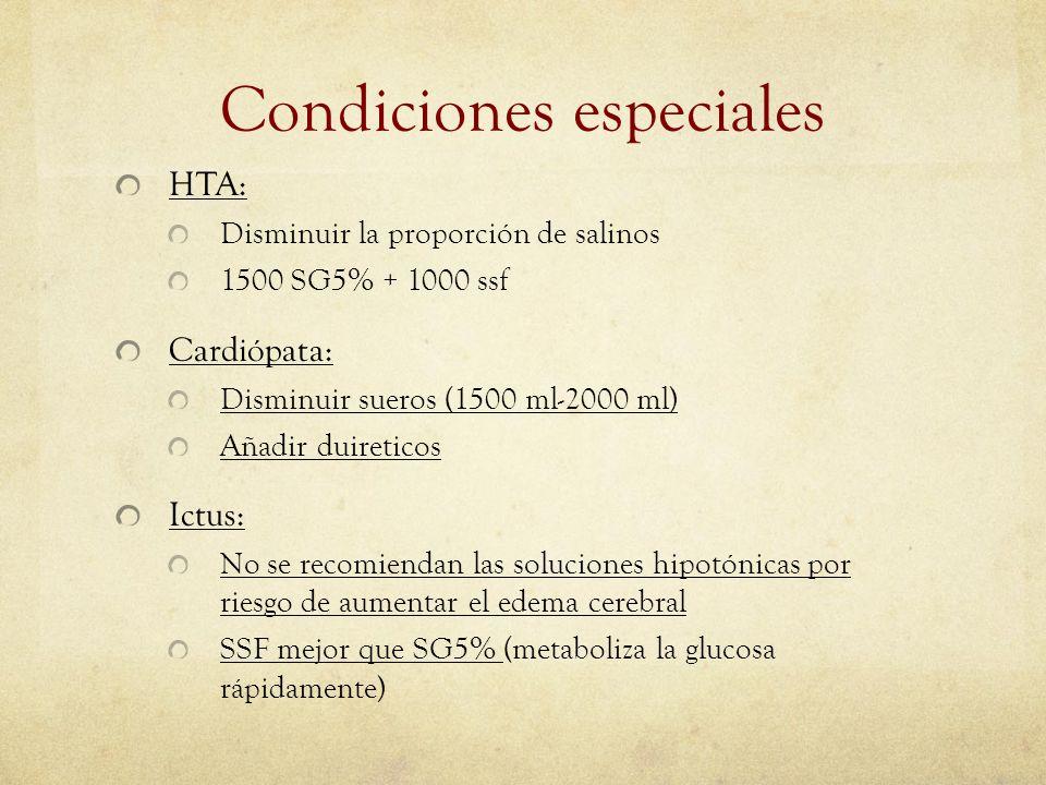 Condiciones especiales HTA: Disminuir la proporción de salinos 1500 SG5% + 1000 ssf Cardiópata: Disminuir sueros (1500 ml-2000 ml) Añadir duireticos I