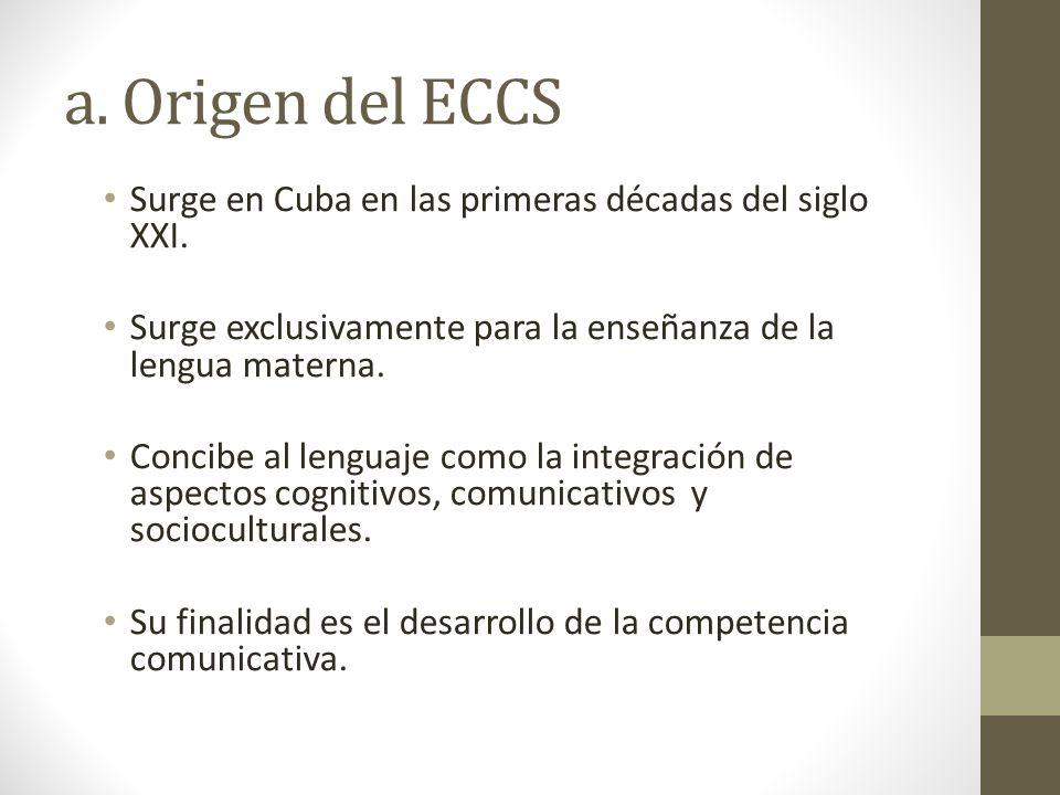 a. Origen del ECCS Surge en Cuba en las primeras décadas del siglo XXI. Surge exclusivamente para la enseñanza de la lengua materna. Concibe al lengua