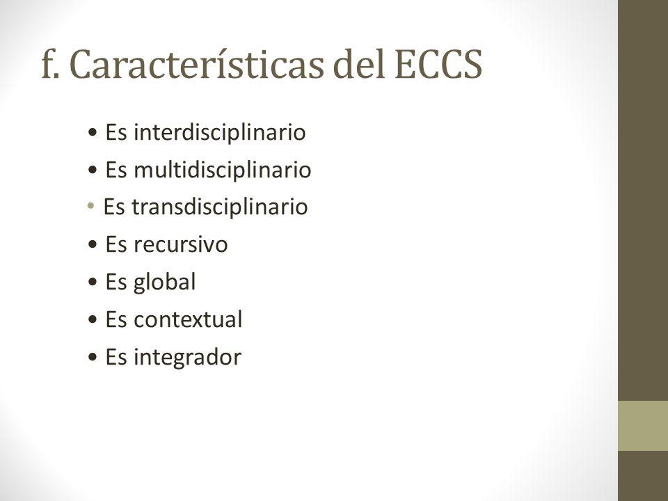 f. Características del ECCS Es interdisciplinario Es multidisciplinario Es transdisciplinario Es recursivo Es global Es contextual Es integrador