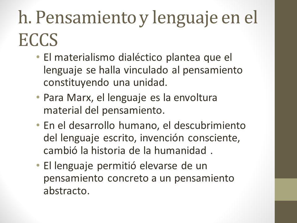 h. Pensamiento y lenguaje en el ECCS El materialismo dialéctico plantea que el lenguaje se halla vinculado al pensamiento constituyendo una unidad. Pa
