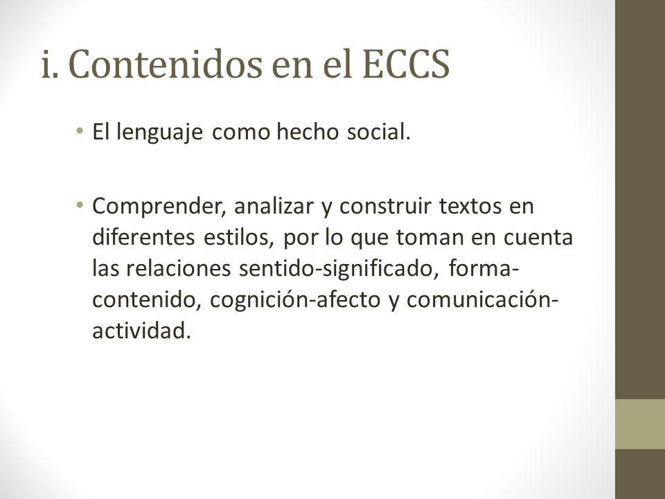 i. Contenidos en el ECCS El lenguaje como hecho social. Comprender, analizar y construir textos en diferentes estilos, por lo que toman en cuenta las
