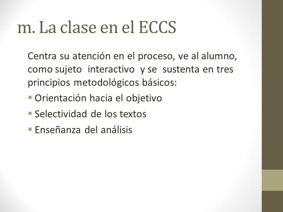 m. La clase en el ECCS Centra su atención en el proceso, ve al alumno, como sujeto interactivo y se sustenta en tres principios metodológicos básicos: