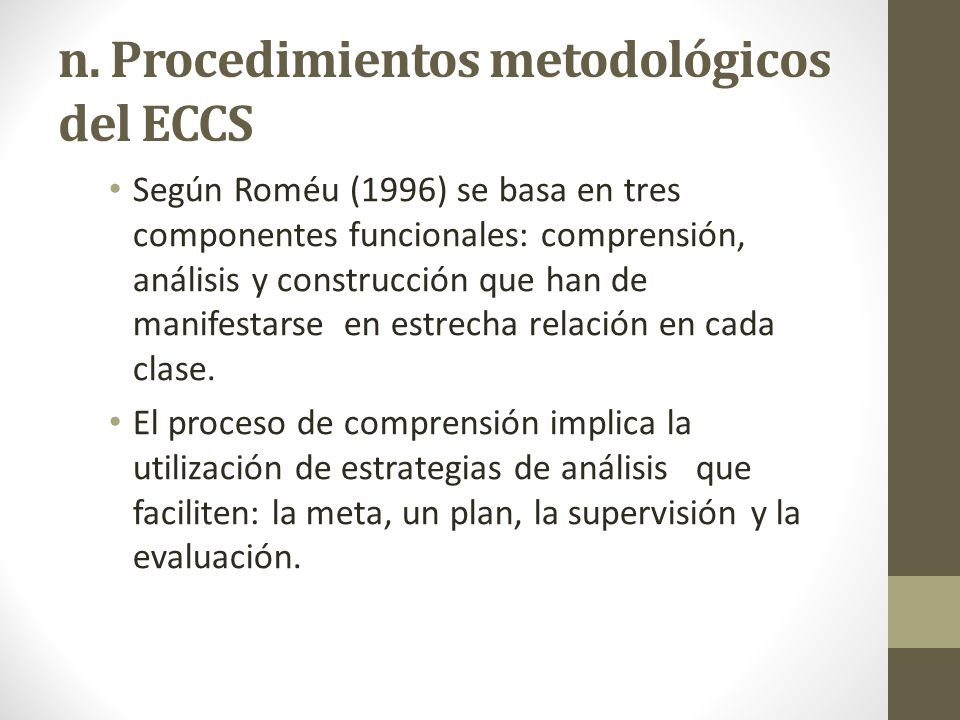 n. Procedimientos metodológicos del ECCS Según Roméu (1996) se basa en tres componentes funcionales: comprensión, análisis y construcción que han de m