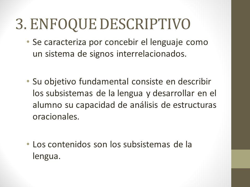 3. ENFOQUE DESCRIPTIVO Se caracteriza por concebir el lenguaje como un sistema de signos interrelacionados. Su objetivo fundamental consiste en descri